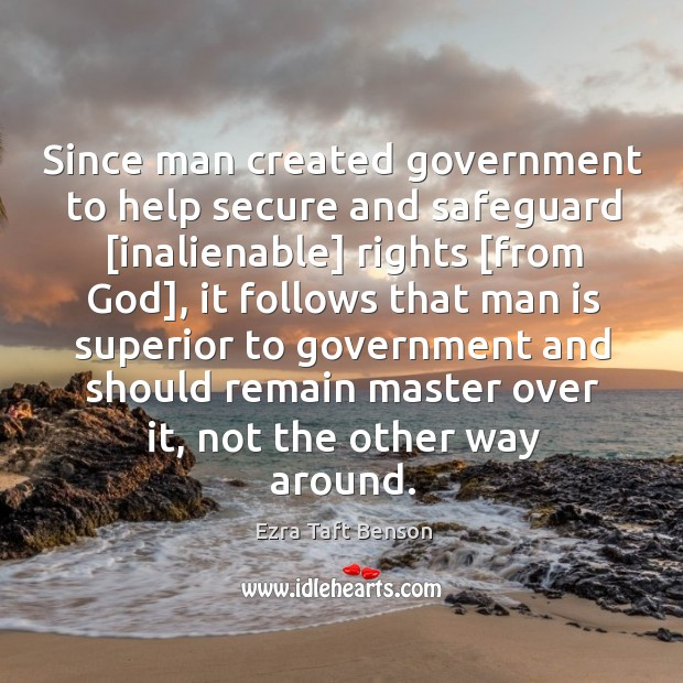Image, Since man created government to help secure and safeguard [inalienable] rights [from