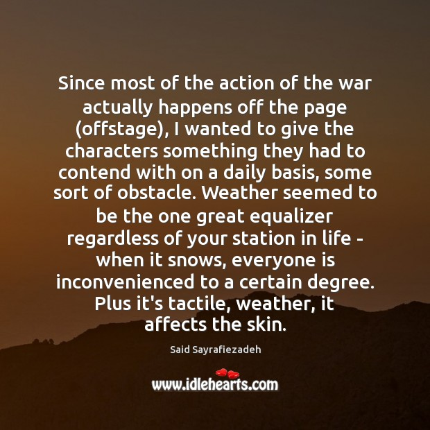 Since most of the action of the war actually happens off the Said Sayrafiezadeh Picture Quote