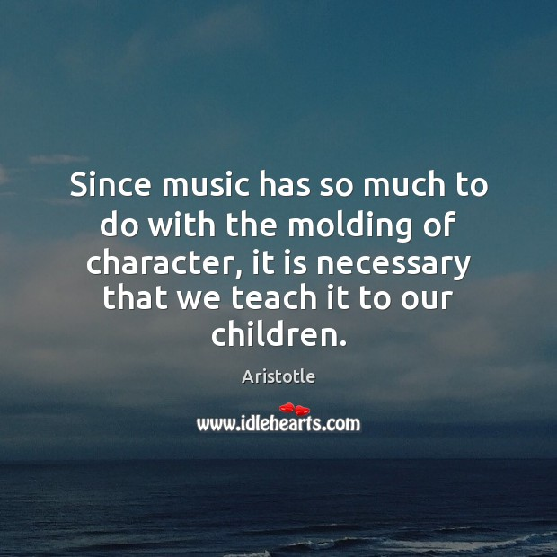 Image, Since music has so much to do with the molding of character,