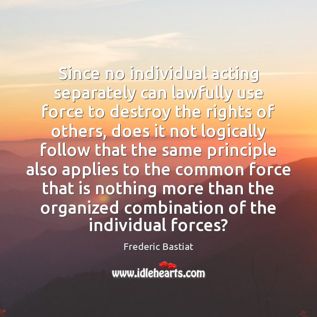 Since no individual acting separately can lawfully use force to destroy the Image