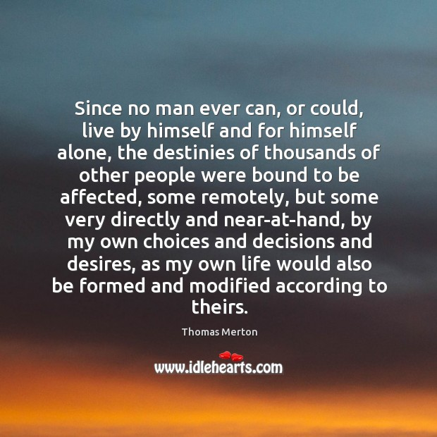 Since no man ever can, or could, live by himself and for Image