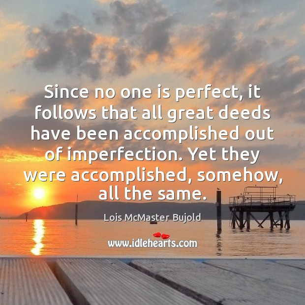 Since no one is perfect, it follows that all great deeds have Imperfection Quotes Image