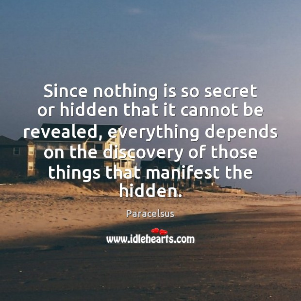 Since nothing is so secret or hidden that it cannot be revealed, Paracelsus Picture Quote