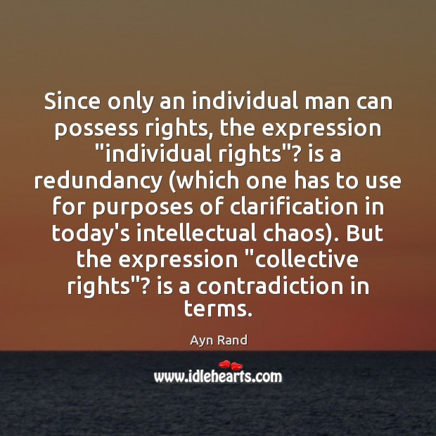 """Since only an individual man can possess rights, the expression """"individual rights""""? Image"""