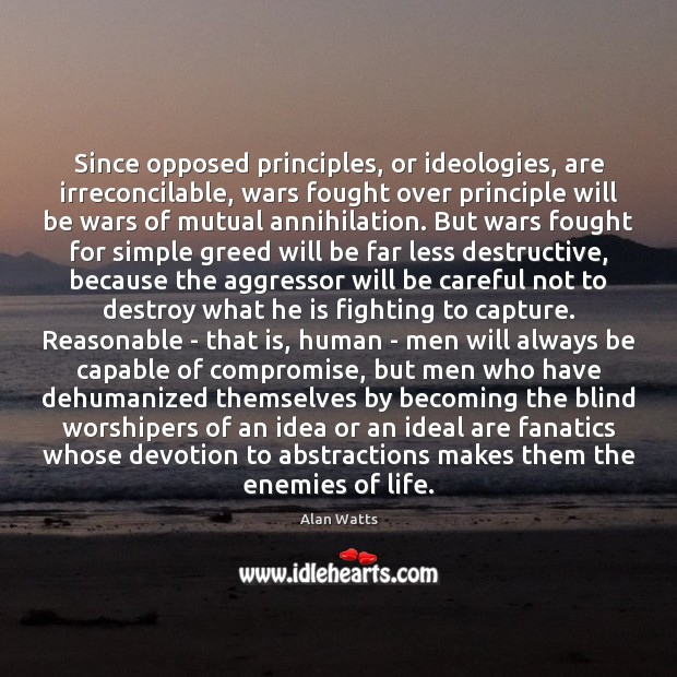 Image, Since opposed principles, or ideologies, are irreconcilable, wars fought over principle will