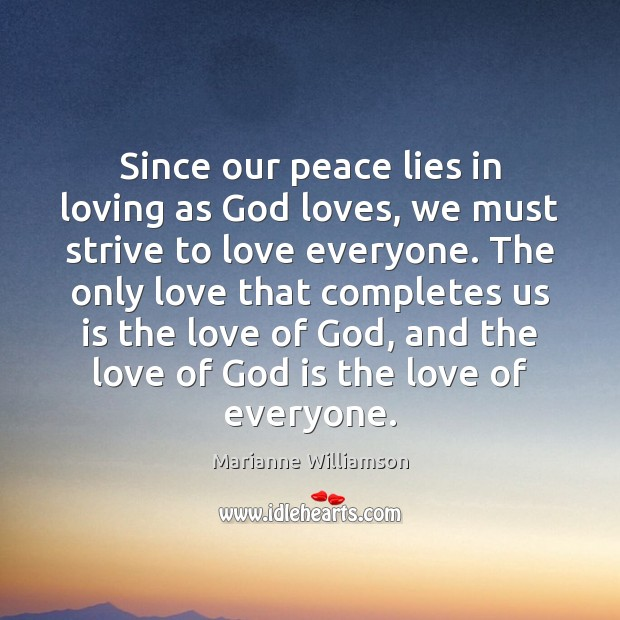 Since our peace lies in loving as God loves, we must strive Image
