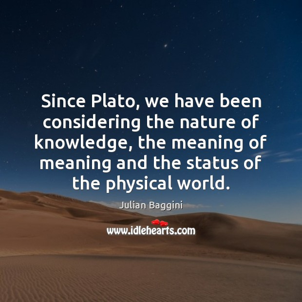 Since Plato, we have been considering the nature of knowledge, the meaning Image