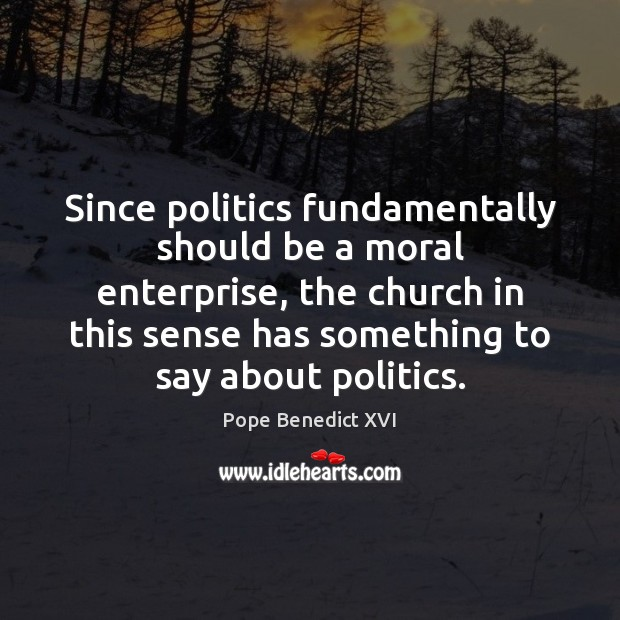 Since politics fundamentally should be a moral enterprise, the church in this Image