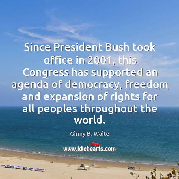 Image, Since president bush took office in 2001, this congress has supported an agenda of democracy