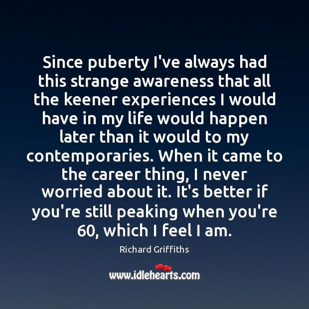 Since puberty I've always had this strange awareness that all the keener Richard Griffiths Picture Quote