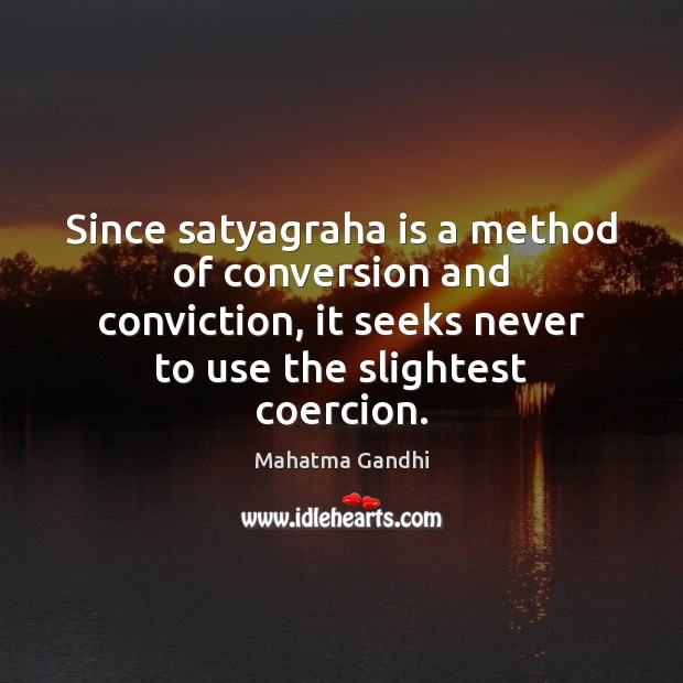 Image, Since satyagraha is a method of conversion and conviction, it seeks never