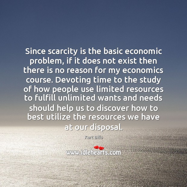 Since scarcity is the basic economic problem, if it does not exist Image