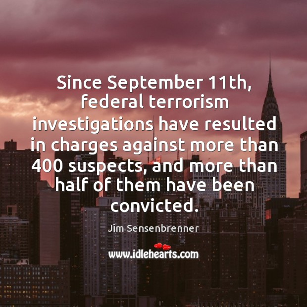 Since september 11th, federal terrorism investigations have resulted in charges against more Image
