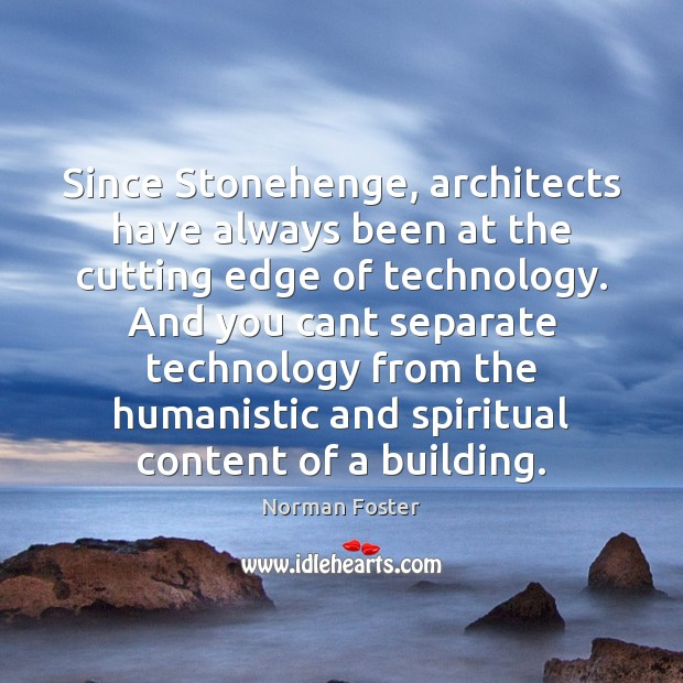 Since Stonehenge, architects have always been at the cutting edge of technology. Image