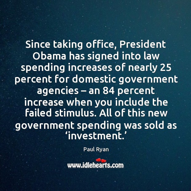 Image, Since taking office, president obama has signed into law spending increases of nearly