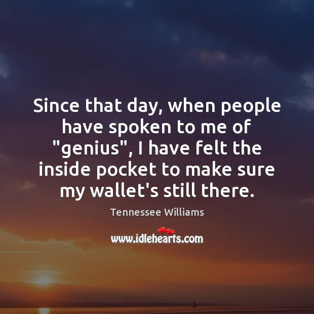 "Image, Since that day, when people have spoken to me of ""genius"", I"