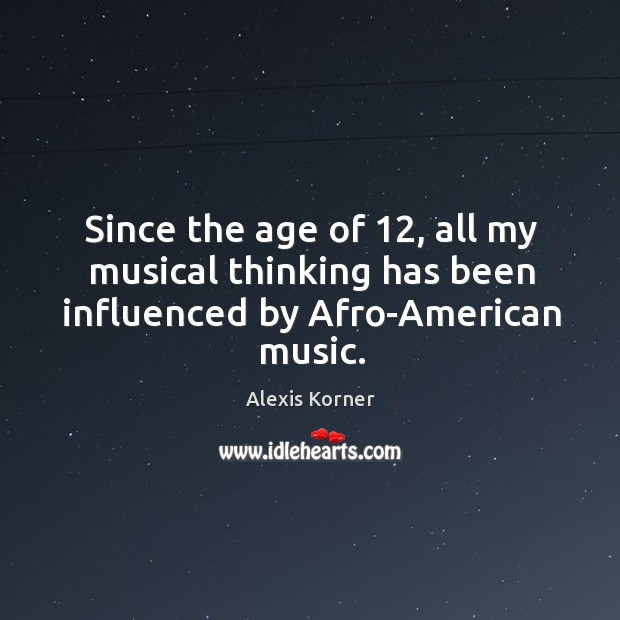Since the age of 12, all my musical thinking has been influenced by afro-american music. Image
