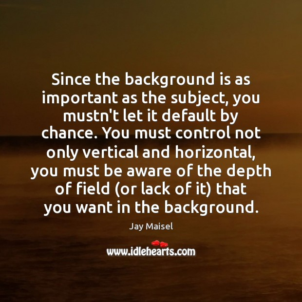 Since the background is as important as the subject, you mustn't let Chance Quotes Image