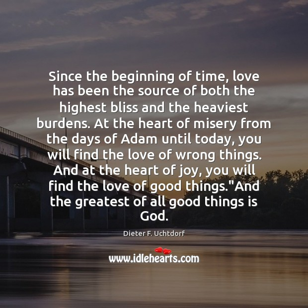 Since the beginning of time, love has been the source of both Dieter F. Uchtdorf Picture Quote