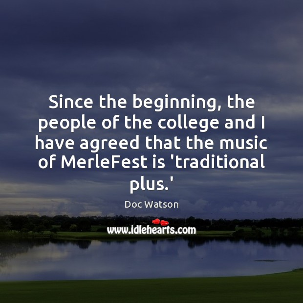 Since the beginning, the people of the college and I have agreed Doc Watson Picture Quote