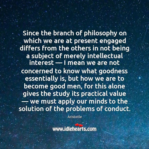 Since the branch of philosophy on which we are at present engaged Image