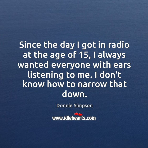 Image, Since the day I got in radio at the age of 15, I