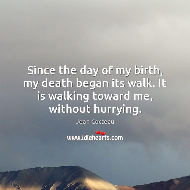 Since the day of my birth, my death began its walk. It Image