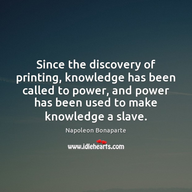 Since the discovery of printing, knowledge has been called to power, and Image