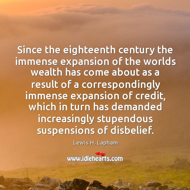 Image, Since the eighteenth century the immense expansion of the worlds wealth has