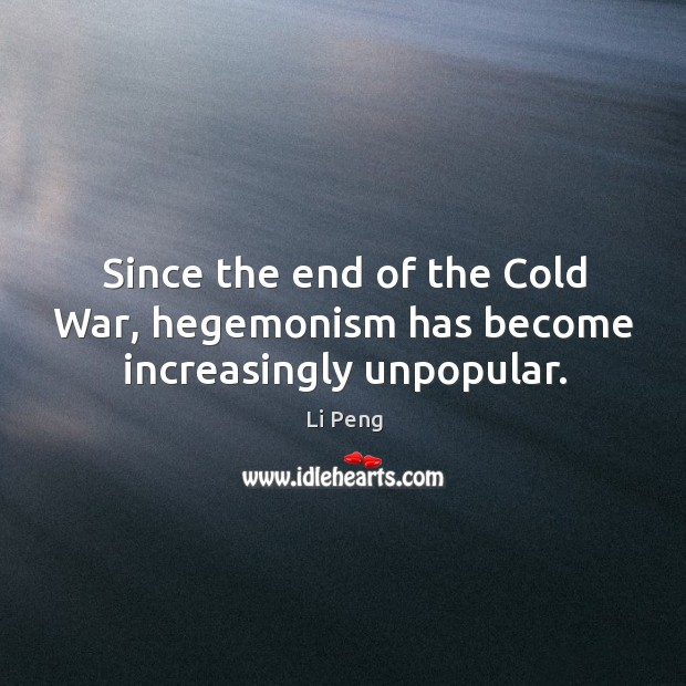 Since the end of the cold war, hegemonism has become increasingly unpopular. Image