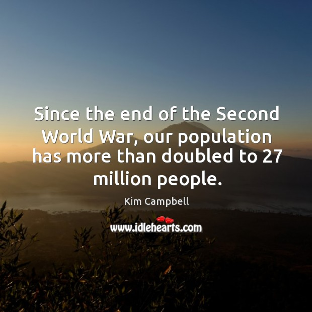 Since the end of the second world war, our population has more than doubled to 27 million people. Image