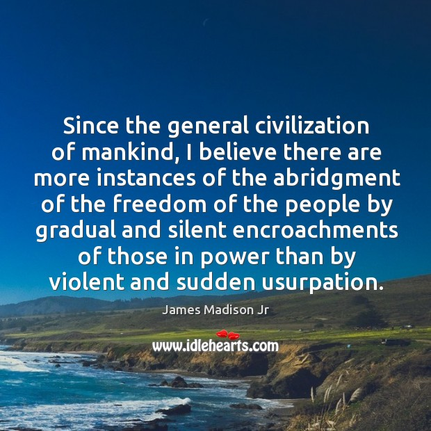 Since the general civilization of mankind James Madison Jr Picture Quote