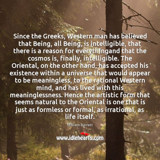 Image, Since the Greeks, Western man has believed that Being, all Being, is