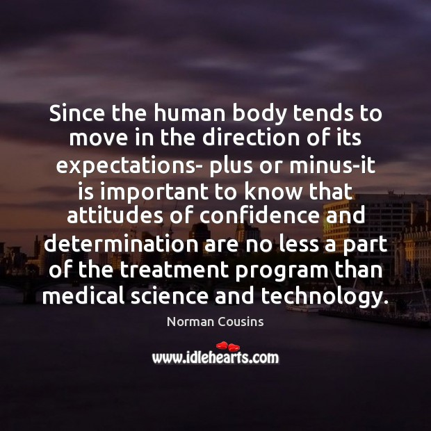 Since the human body tends to move in the direction of its Norman Cousins Picture Quote