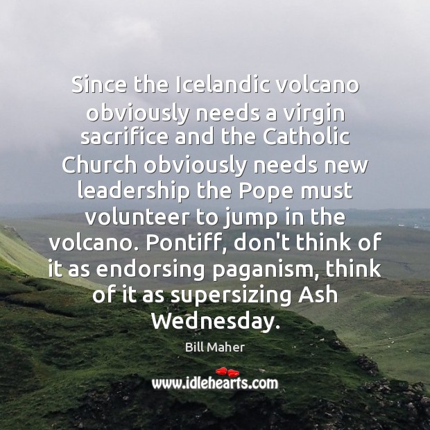 Image, Since the Icelandic volcano obviously needs a virgin sacrifice and the Catholic