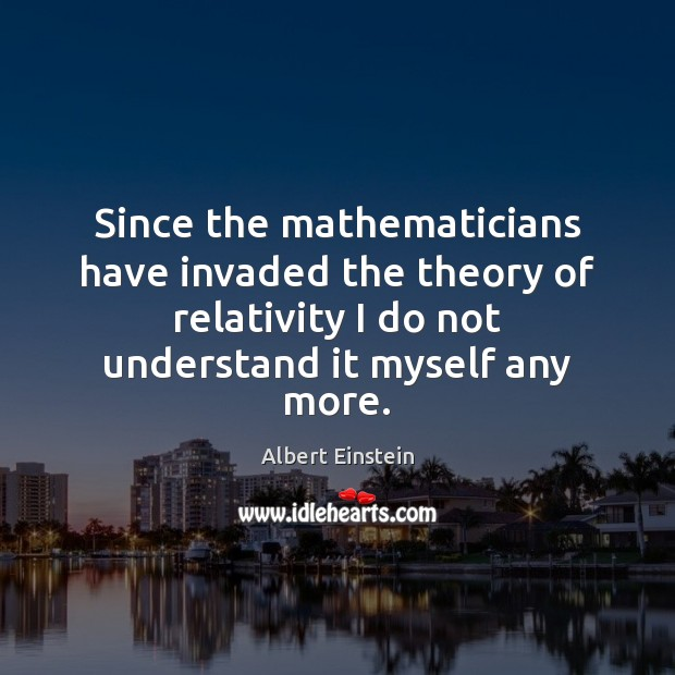 Image, Since the mathematicians have invaded the theory of relativity I do not