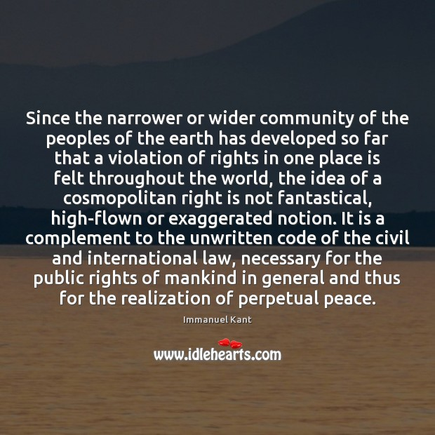 Since the narrower or wider community of the peoples of the earth Immanuel Kant Picture Quote