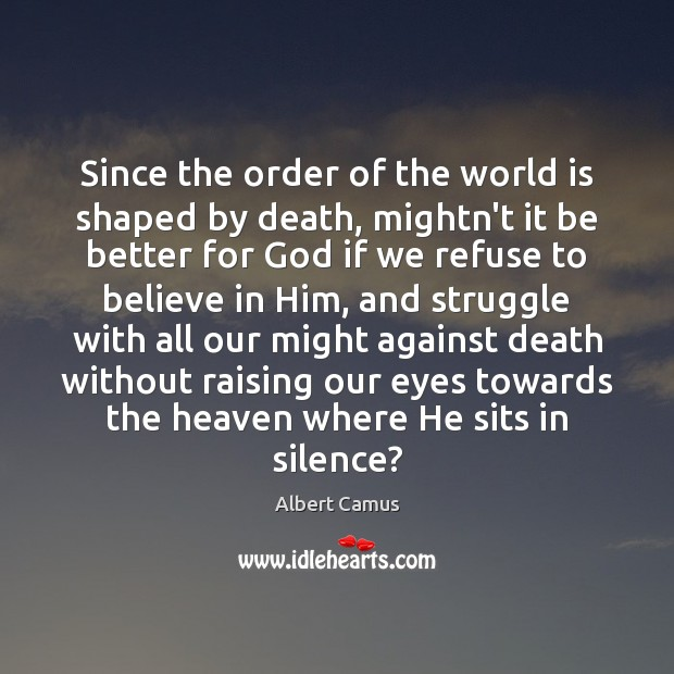 Since the order of the world is shaped by death, mightn't it Believe in Him Quotes Image