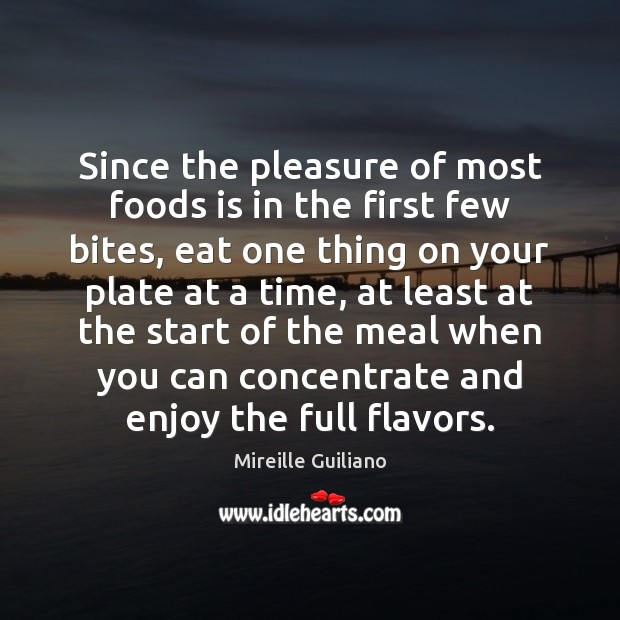 Since the pleasure of most foods is in the first few bites, Image