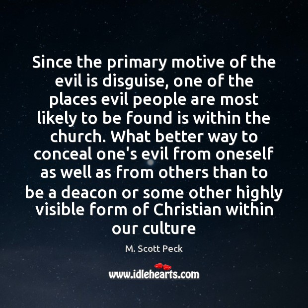 Since the primary motive of the evil is disguise, one of the M. Scott Peck Picture Quote