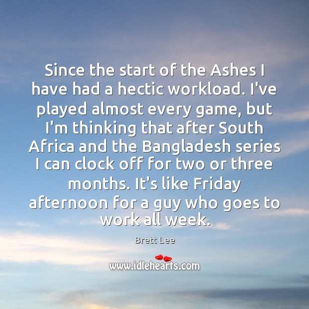 Image, Since the start of the Ashes I have had a hectic workload.
