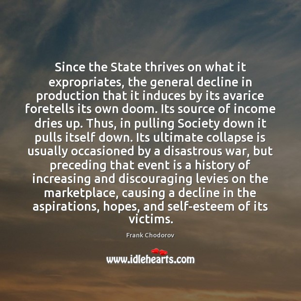 Since the State thrives on what it expropriates, the general decline in Frank Chodorov Picture Quote