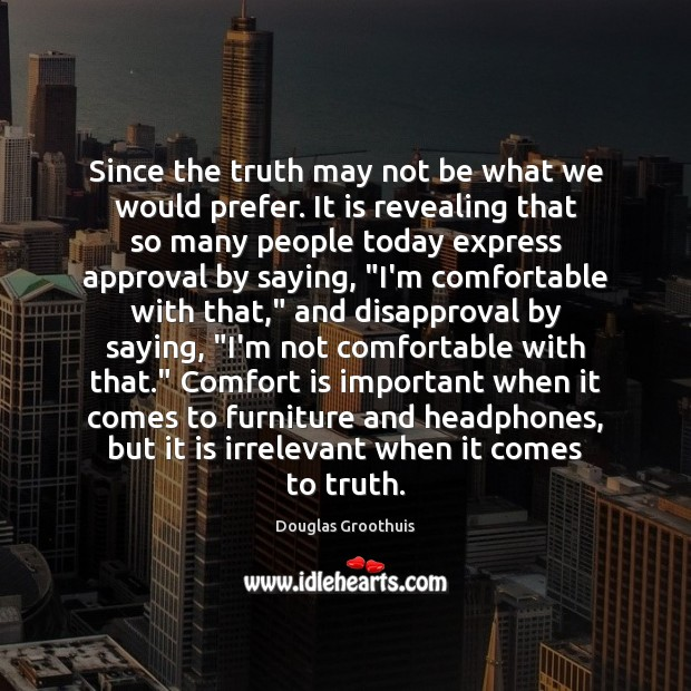 Since the truth may not be what we would prefer. It is Image