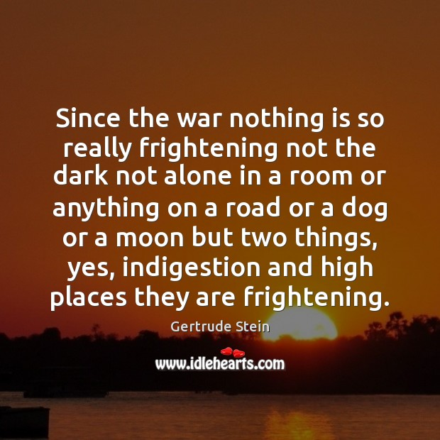 Gertrude Stein Picture Quote image saying: Since the war nothing is so really frightening not the dark not