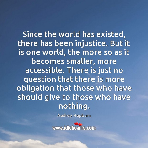 Since the world has existed, there has been injustice. But it is Image