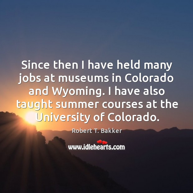 Since then I have held many jobs at museums in colorado and wyoming. Image