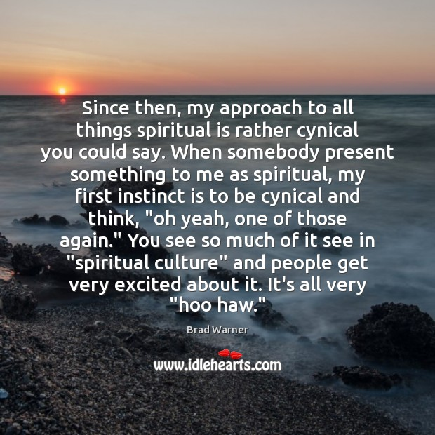 Since then, my approach to all things spiritual is rather cynical you Image