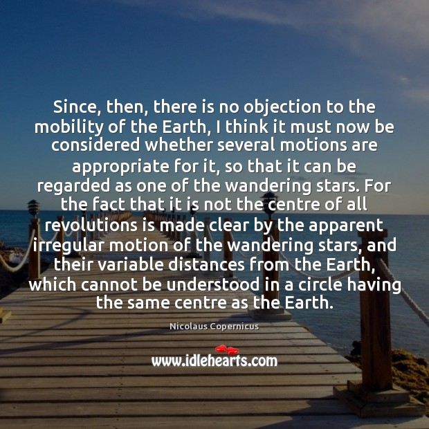 Since, then, there is no objection to the mobility of the Earth, Nicolaus Copernicus Picture Quote