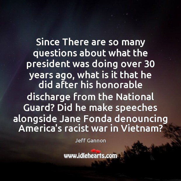 Since There are so many questions about what the president was doing Jeff Gannon Picture Quote