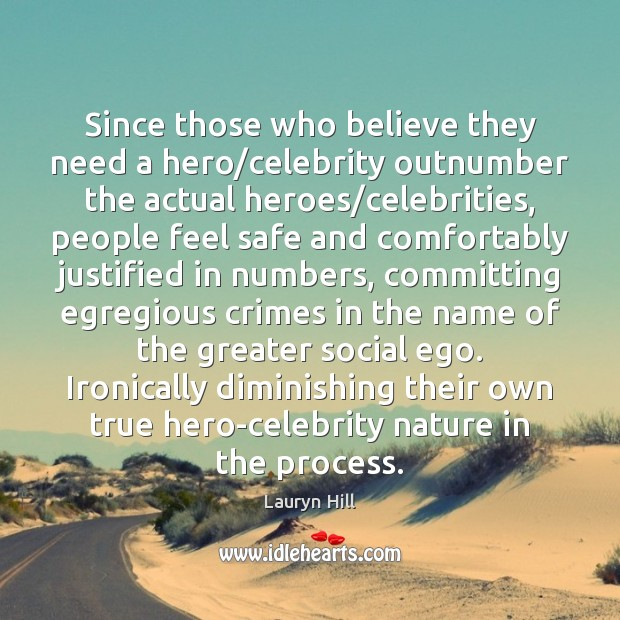 Since those who believe they need a hero/celebrity outnumber the actual Image